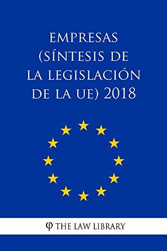 Empresas (Síntesis de la legislación de la UE) 2018 por The Law Library