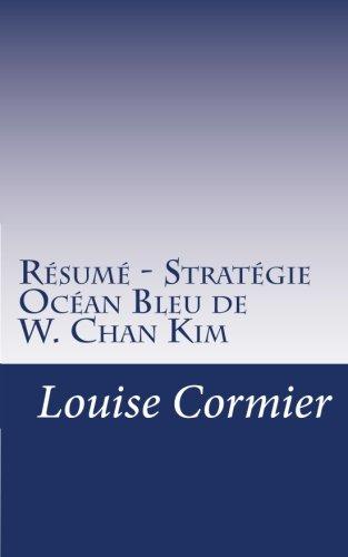 Résumé - Stratégie Océan Bleu de W. Chan Kim: Découvrez la stratégie Océan Bleu et comment la mettre en place dans votre entreprise.