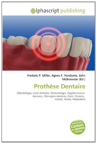 Prothèse Dentaire: Odontologie, Carie dentaire, Denturologie, Hygiène bucco-dentaire, Chirurgien-dentiste, Dent, Chrome, Cobalt, Nickel, Molybdène