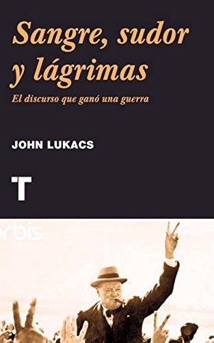 Descargar Libro Sangre, sudor y lágrimas: Churchill y el discurso que ganó una guerra (Noema) de John Lukacs