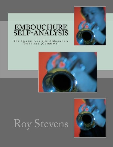 Embouchure Self-Analysis  The Stevens-Costello Embouchure Technique (Complete): William Moriarity (2nd Edition)