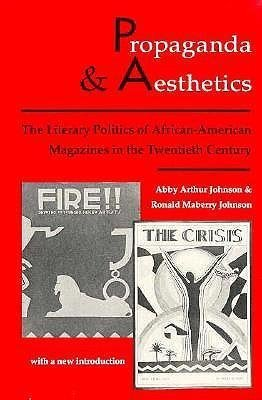 [(Propaganda and Aesthetics : The Literary Politics of African-American Magazines in the Twentieth Century)] [By (author) Abby Arthur Johnson ] published on (April, 1991)