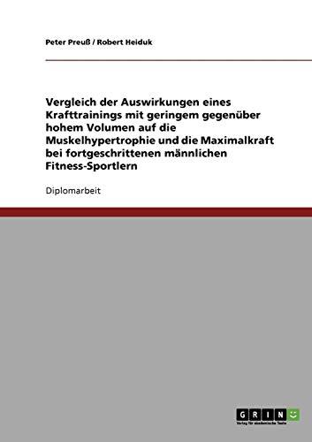Optimales Trainingsvolumen im Krafttraining. Geringes vs. hohes Volumen auf  Muskelhypertrophie und Maximalkraft.: Eine empirische Untersuchung bei fortgeschrittenen männlichen Fitness-Sportlern