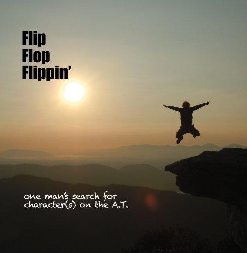 Preisvergleich Produktbild Flip Flop Flippin' - One man's search for character(s) on the A.T. by Scott Herriott