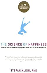The Science of Happiness: How Our Brains Make Us Happy-and What We Can Do to Get Happier by Stefan Klein (2006-03-29)