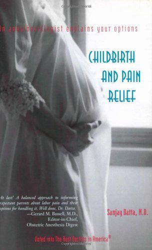Childbirth and Pain Relief: An Anesthesiologist Explains Your Options by Sanjay Datta (2001-06-01)