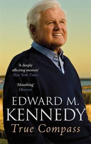 True Compass: A Memoir by Senator Edward M. Kennedy (2011-02-03)