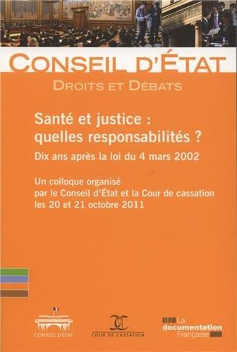 Santé et Justice : quelles responsabilités - (Droits et débats n° 7) - Dix ans après la loi du 4 mars 2002 - Colloque organisé les 20 et 21 octobre 2011 par le Conseil d'Etat et la Cour de cassation