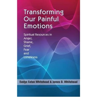 (Transforming Our Painful Emotions: Spiritual Resources in Anger, Shame, Grief, Fear and Loneliness) By Evelyn Eaton Whitehead (Author) Paperback on (Feb , 2010)