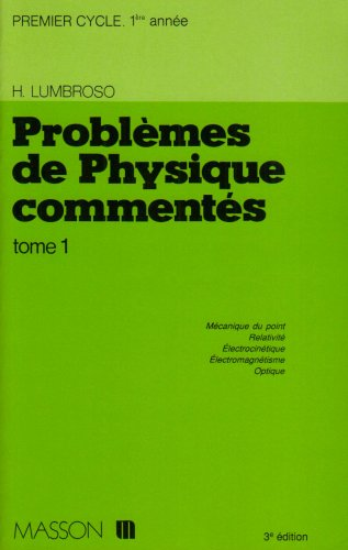 Problmes de physique comments Tome 1 : Premier cycle universitaire, DEUG 1re anne, mcanique du point, relativit...