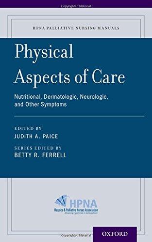 Physical Aspects of Care: Nutritional, Dermatologic, Neurologic and Other Symptoms (HPNA Palliative Nursing Manuals) (2015-05-29)