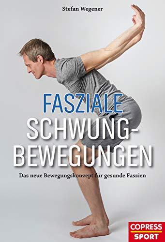 Fasziale Schwungbewegungen: Das neue Bewegungskonzept für gesunde Faszien (Und Trainieren Behandeln)