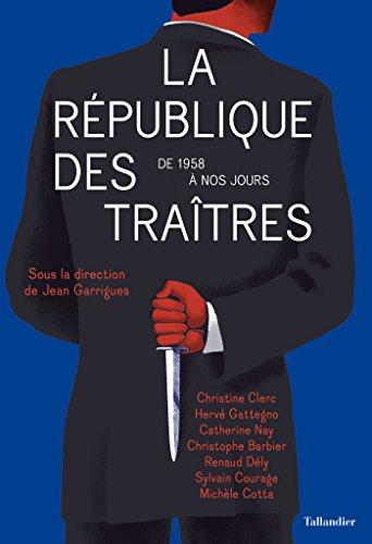 La République des traîtres: De 1958 à nos jours par Jean Garrigues