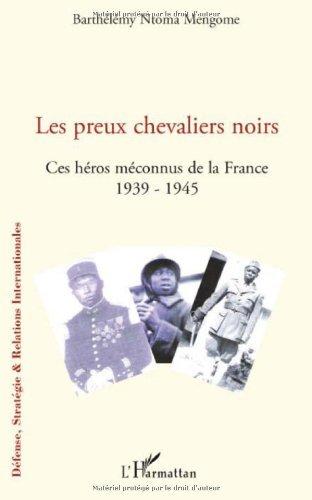 Les preux chevaliers noirs : Ces héros méconnus de la France (1939-1945)