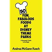 50 Fun, Fabulous Foods at Disney Theme Parks: A Gourmand's Guide to the Magic (English Edition)