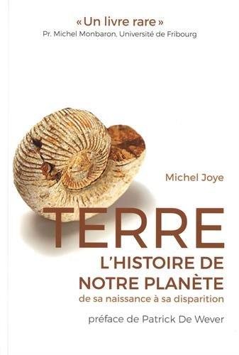 Terre, l'histoire de notre planète de sa naissance à sa disparition: Préface de Patrick de Wever