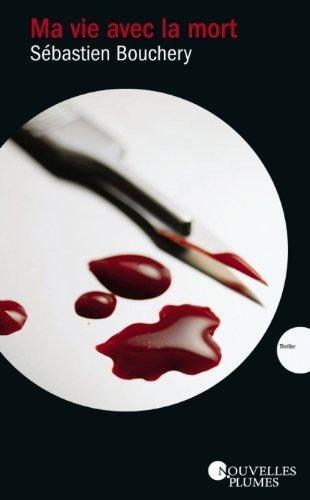 Ma vie avec la mort - Sebastien Bouchery