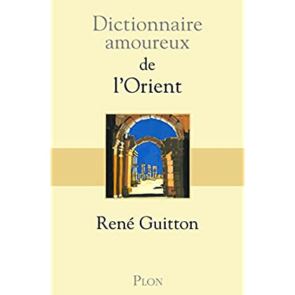 Dictionnaire amoureux de l'Orient (DICT AMOUREUX)