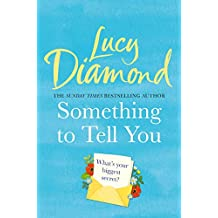 Something to Tell You: A warm and witty novel about love and friendship from bestselling author of The Secrets of Happiness