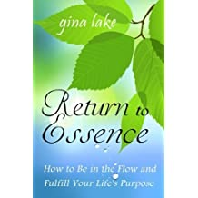 Return to Essence: How to Be in the Flow and Fulfill Your Life's Purpose by Gina Lake (2014-02-28)