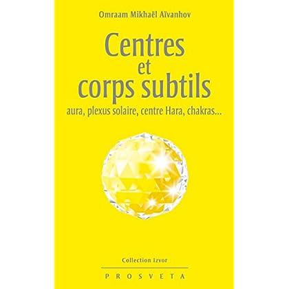 Centres et corps subtils : aura, plexus solaire, centre hara, chakras... (Izvor (FR) t. 219)