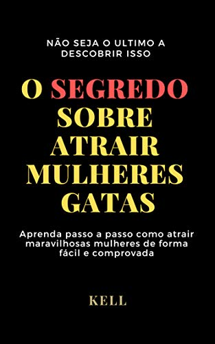 O SEGREDO SOBRE ATRAIR MULHERES GATAS (Portuguese Edition)
