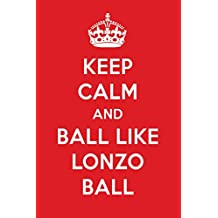 Keep Calm And Ball Like Lonzo Ball: Lonzo Ball Designer Notebook
