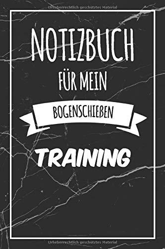 Notizbuch für mein Bogenschießen Training: Das ultimative Bogenschießen Trainingstagebuch   Trainingsplaner & Journal   Journal mit 120 Seiten (Bogenschießen-training)