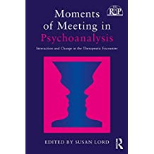 Moments of Meeting in Psychoanalysis: Interaction and Change in the Therapeutic Encounter (Relational Perspectives Book Series)