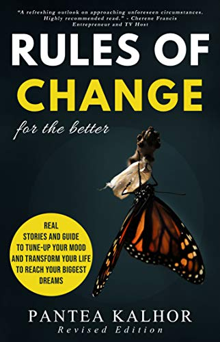 Rules of Change for The Better: Real stories and your guide to tune-up your mood and transform your life to reach your biggest dreams (English Edition)