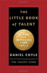 The Little Book of Talent: 52 Tips for Improving Your Skills by Daniel Coyle (2012-08-21)