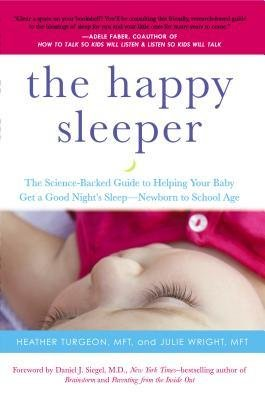 [ The Happy Sleeper: The Science-Backed Guide to Helping Your Baby Get a Good Night's Sleep-Newborn T O School Age Turgeon, Heather ( Author ) ] { Paperback } 2014