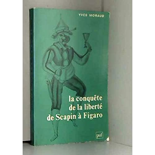 La conquête de la liberté de Scapin à Figaro