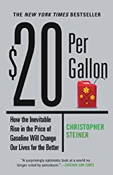 $20 Per Gallon: How the Inevitable Rise in the Price of Gasoline Will Change Our Lives for the Better (English Edition)
