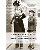 [(A Daughter's Tale: The Memoir of Winston Churchill's Youngest Child )] [Author: Mary Soames] [Jul-2012]