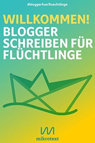 Willkommen!: Blogger schreiben für Flüchtlinge