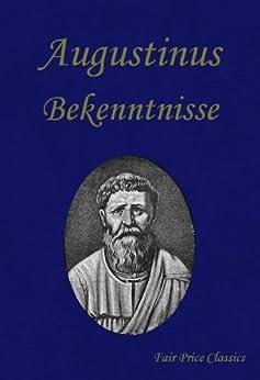 Bekenntnisse (Confessiones) von [Augustinus, Aurelius, Augustinus von Thagaste, Augustinus von Hippo]