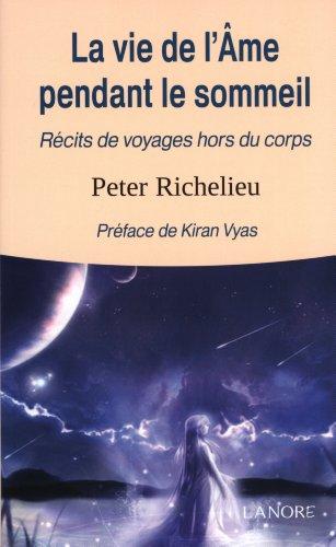 La vie de l'âme pendant le sommeil : Récits de voyages hors du corps par Peter Richelieu
