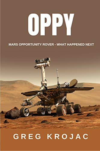 OPPY: Mars Opportunity Rover - What Happened Next (English Edition)