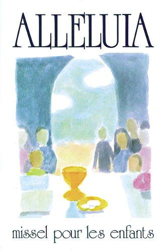 ALLELUIA. Missel pour les enfants de 9 à 12 ans par Collectif