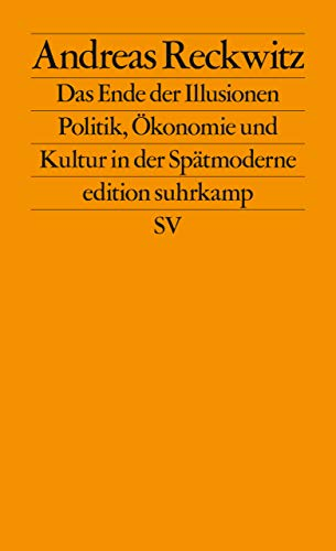 Das Ende der Illusionen: Politik, Ökonomie und Kultur in der Spätmoderne (edition suhrkamp)