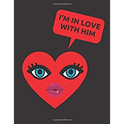 I'M IN LOVE WITH HIM: Happy Composition Heart Valentine's Day Notebook, Birthday Book, Unruled Blank Notes, Cute Romantic Journal, Present For Spouse, ... Couple, 110 Unlined Pages (8.5x11, Large)