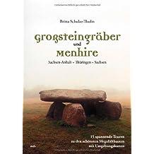 Grosssteingräber und Menhire: Sachsen-Anhalt, Thüringen, Sachsen