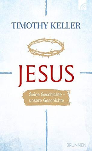 Jesus: Seine Geschichte - unsere Geschichte (Christliche Neue Testament Leben Das)