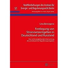 Festlegung von Stromnetzentgelten in Deutschland und Russland: Eine rechtsvergleichende Untersuchung der anreizbasierten Regulierungsvorgaben ... und Regulierungsrecht Berlin, Band 51)