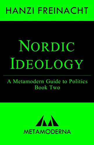 Nordic Ideology: A Metamodern Guide to Politics, Book Two (Metamodern Guides, Band 2)