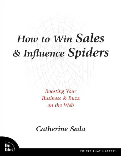 How to Win Sales and Influence Spiders: Boosting Your Business and Buzz on the Web (New Riders) by Catherine Seda (21-Feb-2007) Paperback