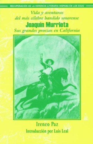 Vida y aventuras del más célebre bandido sonorense, Joaquín Murrieta: sus grandes proezas en California (Recovering the U.S. Hispanic Literary Heritage) por Ireneo Paz