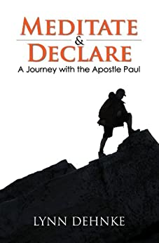 Meditate & Declare (A Journey with the Apostle Paul) (English Edition) von [Dehnke, Lynn]