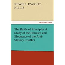 The Battle of Principles A Study of the Heroism and Eloquence of the Anti-Slavery Conflict (TREDITION CLASSICS)